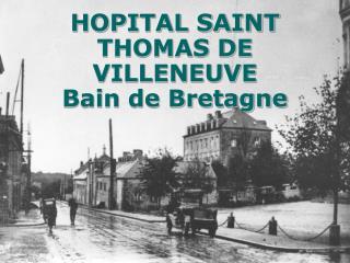 HOPITAL SAINT THOMAS DE VILLENEUVE Bain de Bretagne