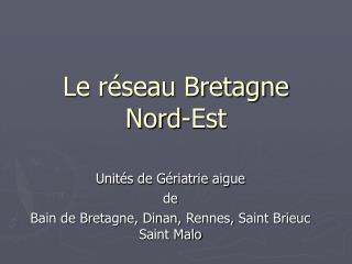 Le réseau Bretagne Nord-Est