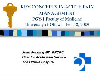 KEY CONCEPTS IN ACUTE PAIN MANAGEMENT  PGY-1 Faculty of Medicine University of Ottawa   Feb.18, 2009
