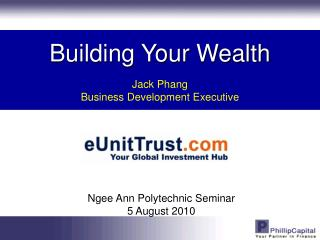 Building Your Wealth Jack Phang Business Development Executive