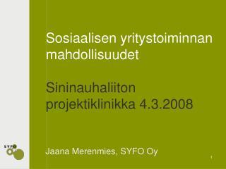 Sosiaalisen yritystoiminnan mahdollisuudet Sininauhaliiton projektiklinikka 4.3.2008