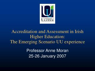 Accreditation and Assessment in Irish Higher Education:  The Emerging Scenario UU experience