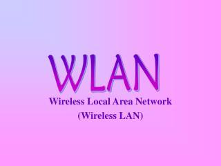 Wireless Local Area Ne t work  (Wireless LAN)