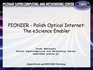 PIONIER - Polish Optical Internet: The eScience Enabler