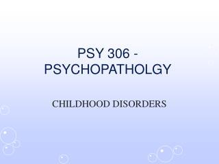 PSY 306 - PSYCHOPATHOLGY