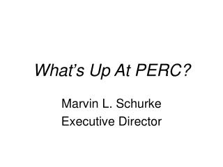 What�s Up At PERC?