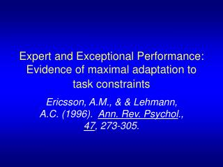 Expert and Exceptional Performance: Evidence of maximal adaptation to task constraints