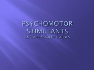 Psychomotor Stimulants Cocaine & Amphetamines