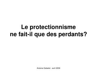 Le protectionnisme ne fait-il que des perdants