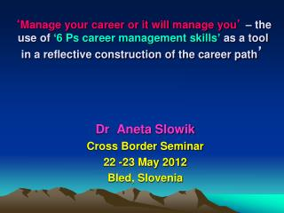 Dr  Aneta Slowik Cross Border Seminar 22 -23 May 2012 Bled, Slovenia