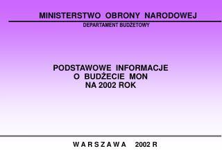 PODSTAWOWE  INFORMACJE  O  BUDŻECIE   MON  NA 2002 ROK