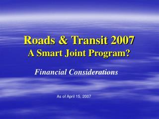 Roads & Transit 2007 A Smart Joint Program?