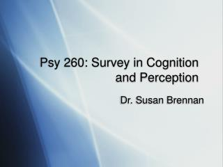 Psy 260: Survey in Cognition and Perception