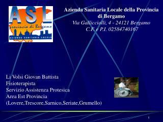 Azienda Sanitaria Locale della Provincia di Bergamo Via Gallicciolli, 4 - 24121 Bergamo