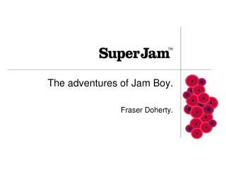 The adventures of Jam Boy. Fraser Doherty.