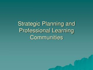 Strategic Planning and Professional Learning Communities