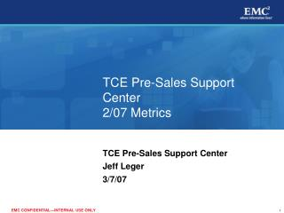 TCE Pre-Sales Support Center 2/07 Metrics