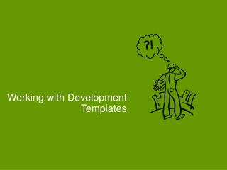 Working with Development Templates