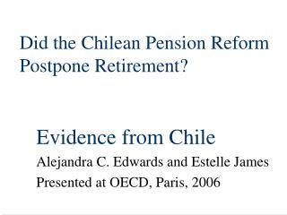 Did the Chilean Pension Reform Postpone Retirement