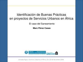 Identificaci�n de Buenas Pr�cticas  en proyectos de Servicios Urbanos en �frica