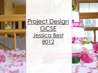 Project Design GCSE Jessica Best 8012