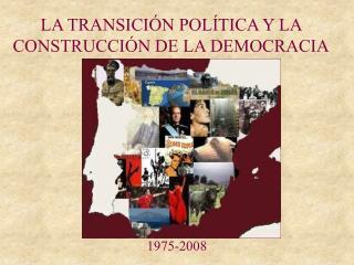 LA TRANSICIÓN POLÍTICA Y LA CONSTRUCCIÓN DE LA DEMOCRACIA
