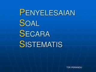 P ENYELESAIAN  S OAL S ECARA  S ISTEMATIS