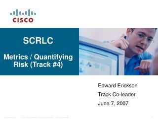 SCRLC Metrics / Quantifying Risk (Track #4)