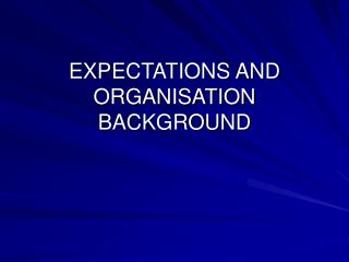 EXPECTATIONS AND ORGANISATION BACKGROUND