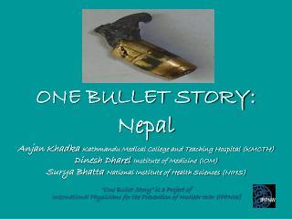 ONE BULLET STORY : Nepal