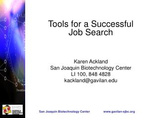Tools for a Successful  Job Search Karen Ackland San Joaquin Biotechnology Center LI 100, 848 4828