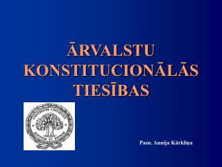 ĀRVALSTU  KONSTITUCIONĀLĀS TIESĪBAS