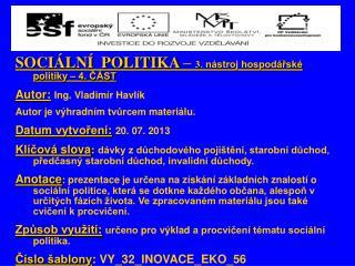 SOCIÁLNÍ  POLITIKA –  3 . nástroj hospodářské politiky – 4. ČÁST Autor : Ing .  Vladimír Havlík