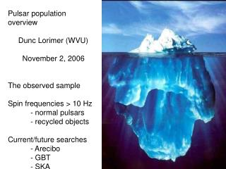 Pulsar population overview      Dunc Lorimer (WVU)        November 2, 2006 The observed sample