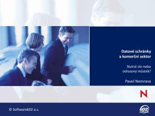 Datové schránky  a komerční sektor  Nutné zlo  nebo odrazový  můstek ? Pavel Nemrava