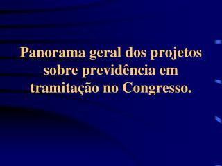 Panorama geral dos projetos sobre previdência em tramitação no Congresso.
