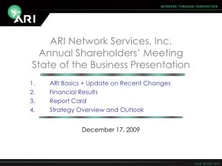 ARI Network Services, Inc. Annual Shareholders� Meeting State of the Business Presentation