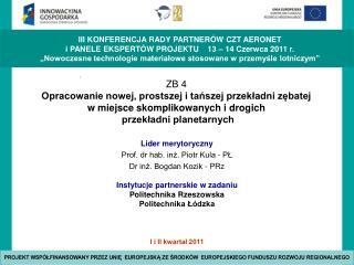 Lider merytoryczny Prof. dr hab. inż. Piotr Kula - PŁ  Dr inż. Bogdan Kozik -  PRz