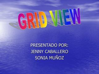PRESENTADO POR: JENNY CABALLERO  SONIA MUÑOZ
