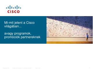 Mi-mit jelent a Cisco világában... avagy programok, promóciók partnereknek