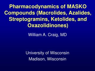 William A. Craig, MD University of Wisconsin Madison, Wisconsin
