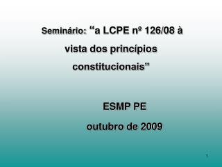 """Seminário:  """" a LCPE nº 126/08 à vista dos princípios constitucionais""""           ESMP PE"""
