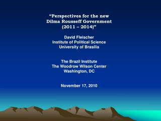 """Perspectives for the new  Dilma Rousseff Government (2011 – 2014)"" David Fleischer"