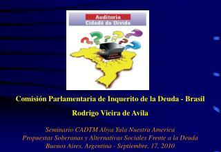 Comisión Parlamentaria de Inquerito de la Deuda - Brasil  Rodrigo Vieira de Avila