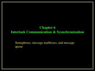 Chapter 6 Intertask Communication & Sysnchronization
