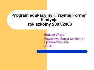 Program edukacyjny �Trzymaj Form?� II edycja  rok szkolny 2007/2008