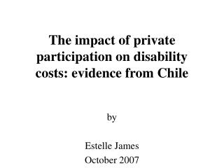 The impact of private participation on disability costs: evidence from Chile