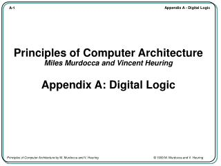 Principles of Computer Architecture Miles Murdocca and Vincent Heuring Appendix A: Digital Logic