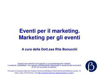 Eventi per il marketing. Marketing per gli eventi A cura della Dott.ssa Rita Bonucchi