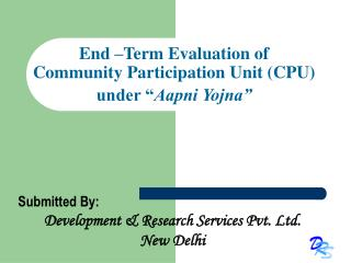 "End –Term Evaluation of  Community Participation Unit (CPU)  under "" Aapni Yojna"""